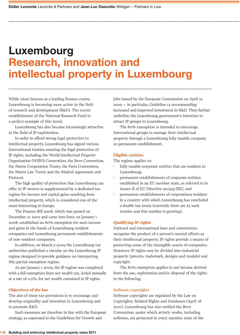 Luxembourg has also become increasingly attractive in the field of IP exploitation.