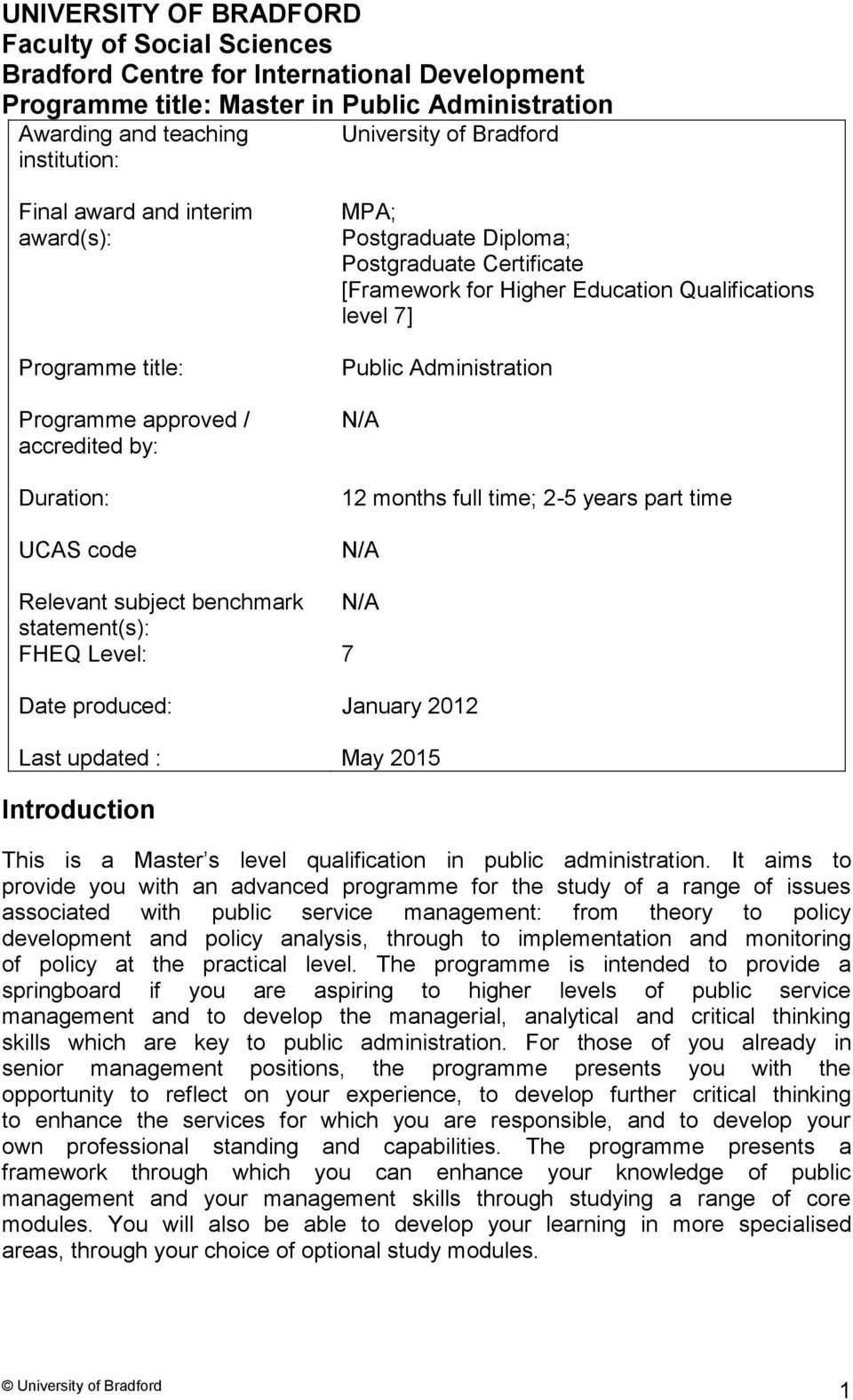 Qualifications level 7] Public Administration N/A 12 months full time; 2-5 years part time N/A Relevant subject benchmark N/A statement(s): FHEQ Level: 7 Date produced: January 2012 Last updated :