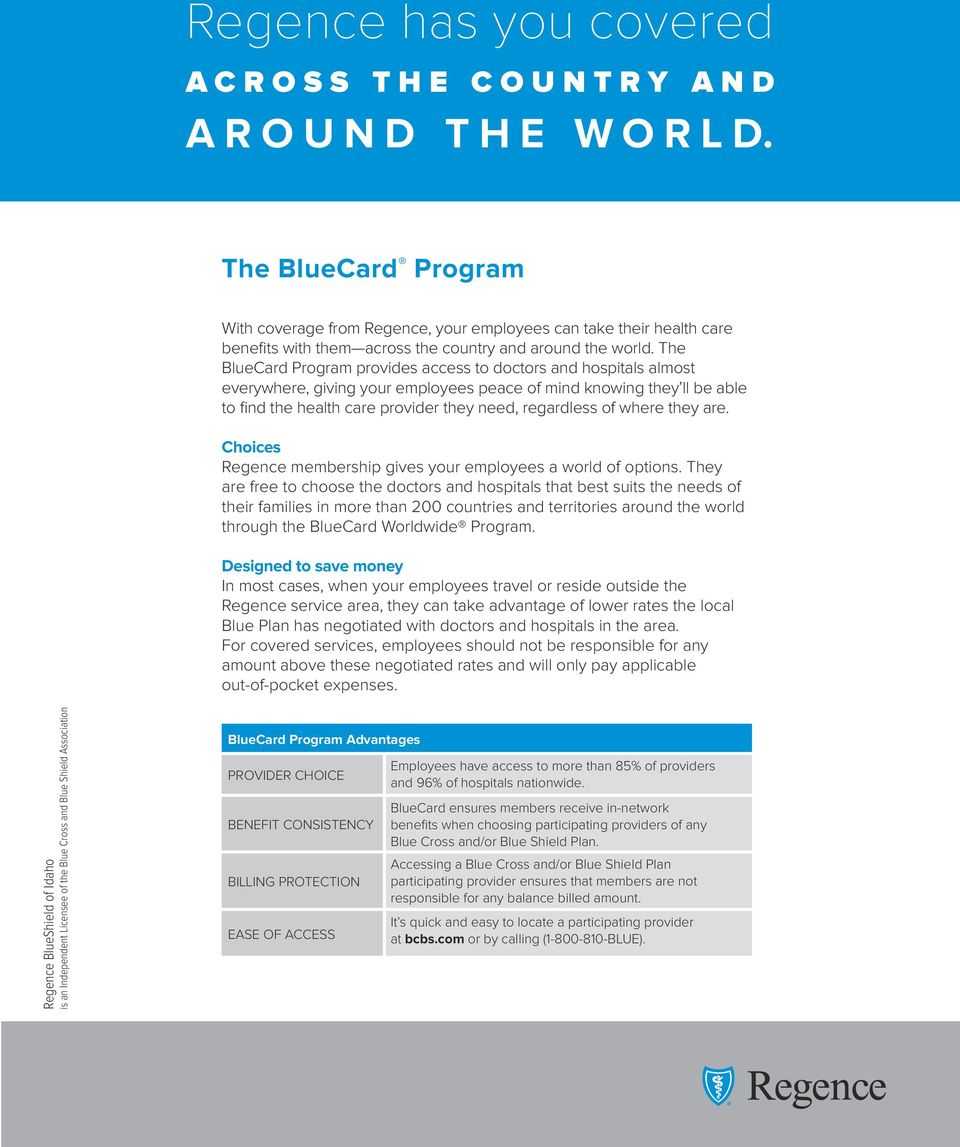 The BlueCard Program provides access to doctors and hospitals almost everywhere, giving your employees peace of mind knowing they ll be able to find the health care provider they need, regardless of