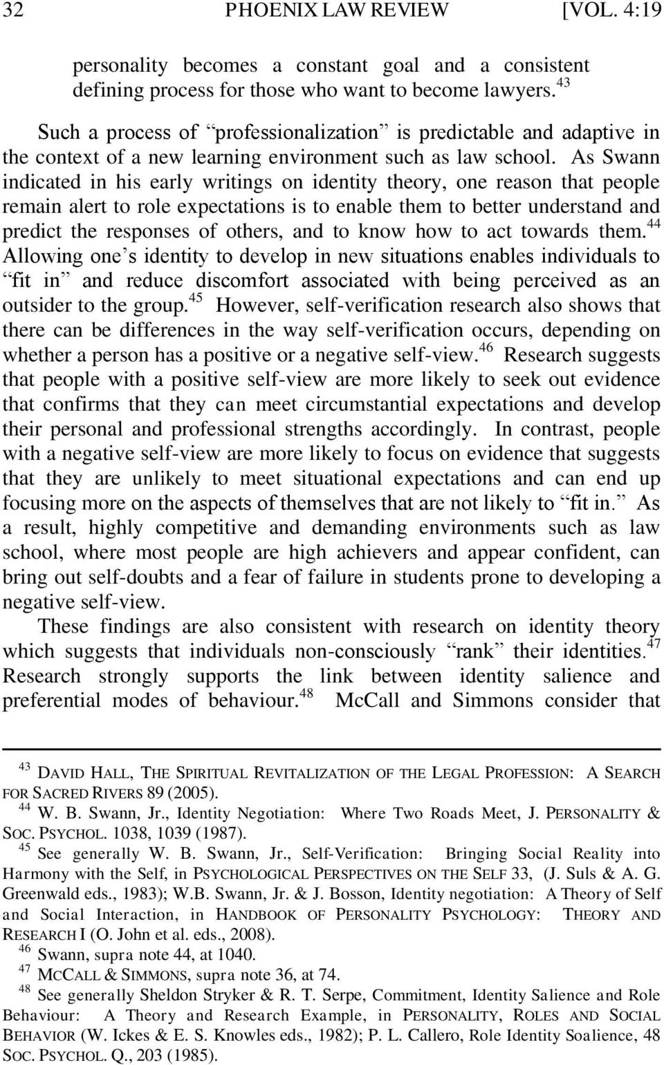 As Swann indicated in his early writings on identity theory, one reason that people remain alert to role expectations is to enable them to better understand and predict the responses of others, and