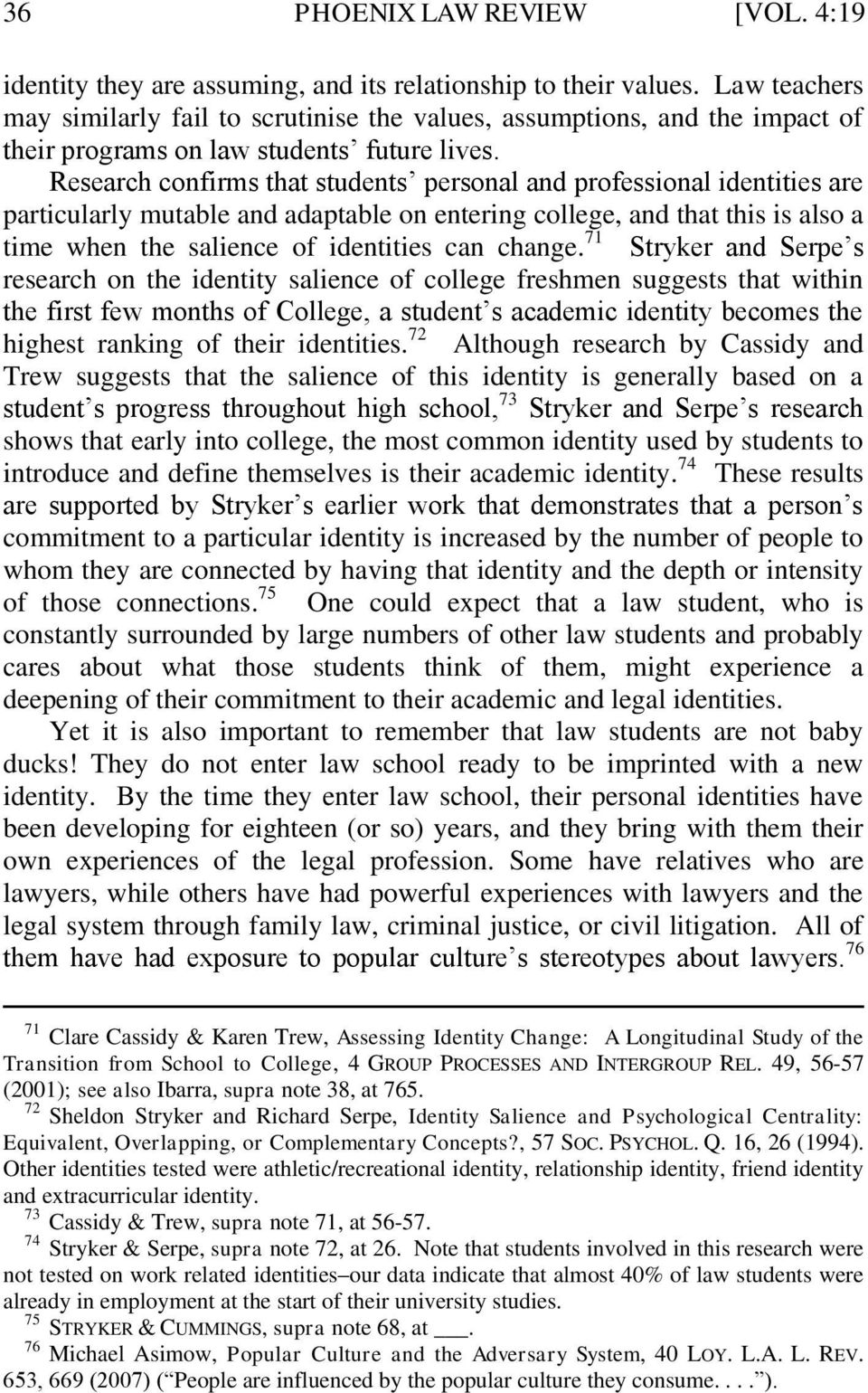 Research confirms that students personal and professional identities are particularly mutable and adaptable on entering college, and that this is also a time when the salience of identities can