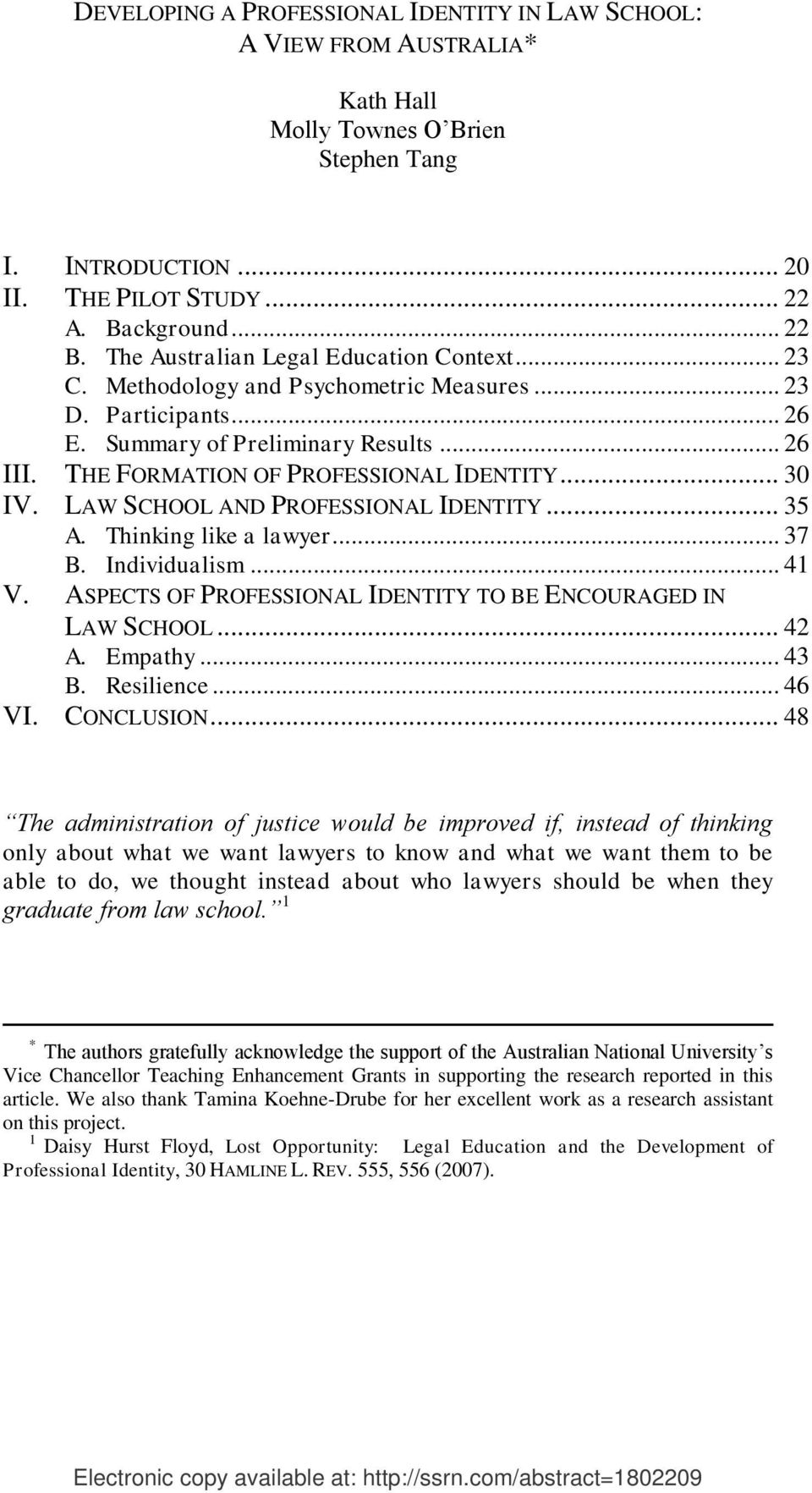 .. 30 IV. LAW SCHOOL AND PROFESSIONAL IDENTITY... 35 A. Thinking like a lawyer... 37 B. Individualism... 41 V. ASPECTS OF PROFESSIONAL IDENTITY TO BE ENCOURAGED IN LAW SCHOOL... 42 A. Empathy... 43 B.