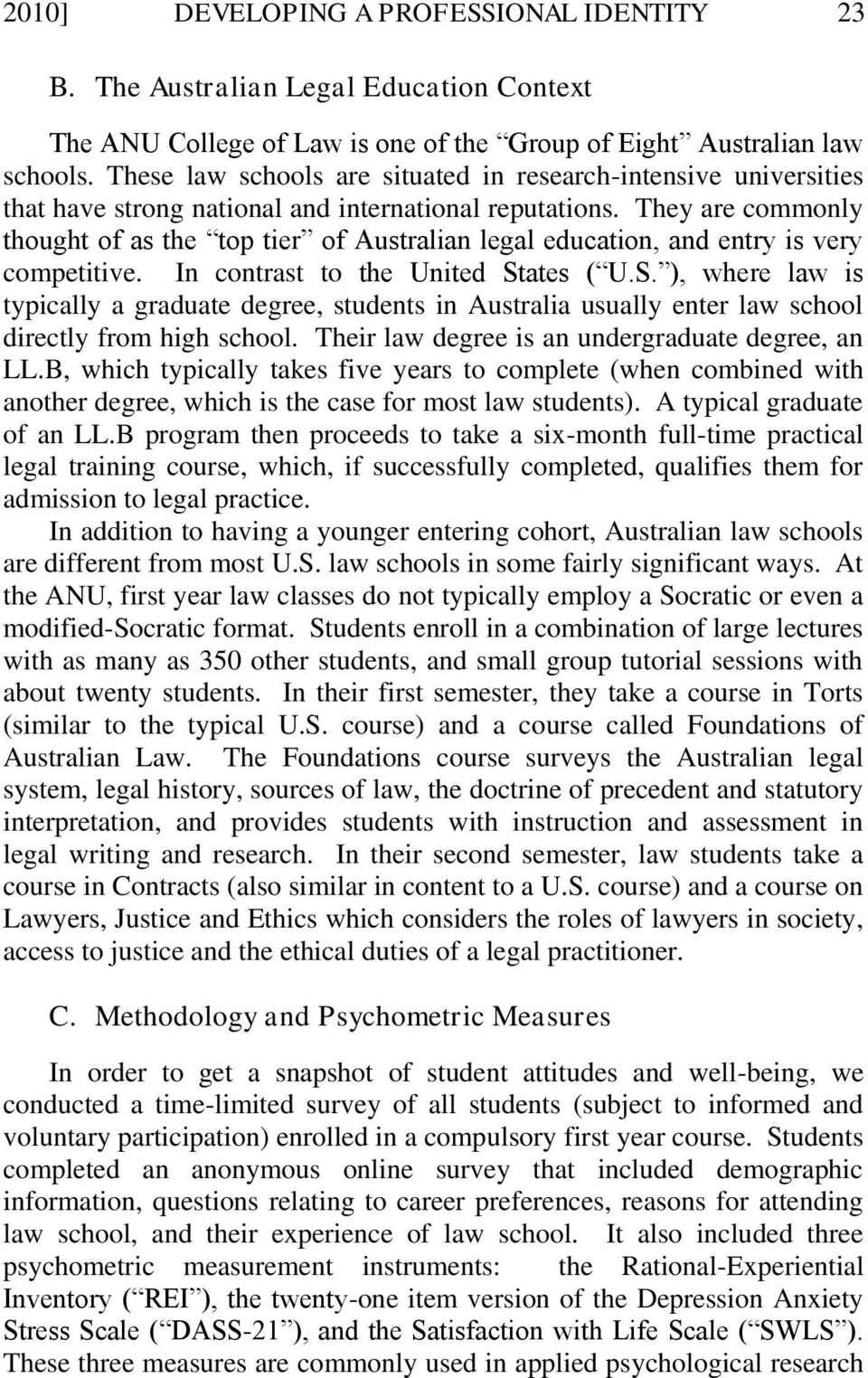 They are commonly thought of as the top tier of Australian legal education, and entry is very competitive. In contrast to the United St
