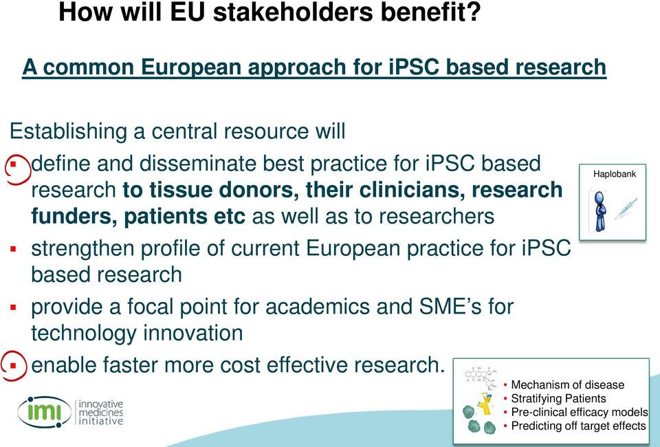 research to tissue donors, their clinicians, research funders, patients etc as well as to researchers strengthen profile of current European