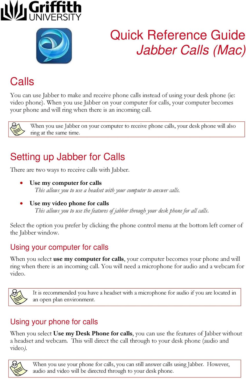 When you use Jabber on your computer to receive phone calls, your desk phone will also ring at the same time. Setting up Jabber for Calls There are two ways to receive calls with Jabber.