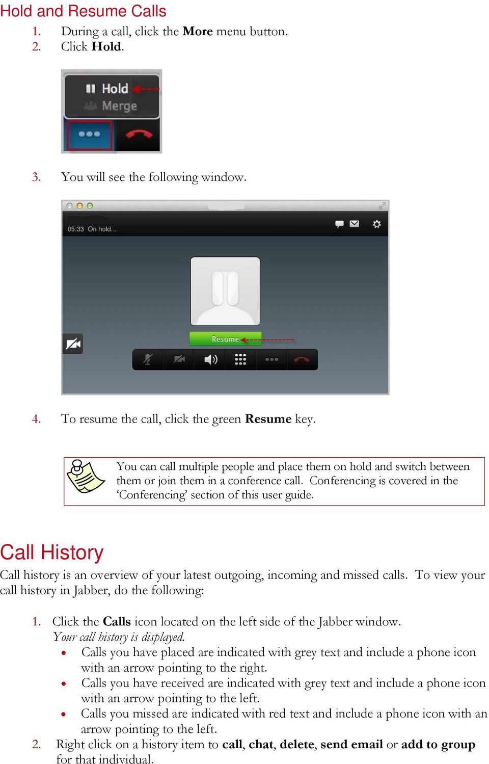 Call History Call history is an overview of your latest outgoing, incoming and missed calls. To view your call history in Jabber, do the following: 1.
