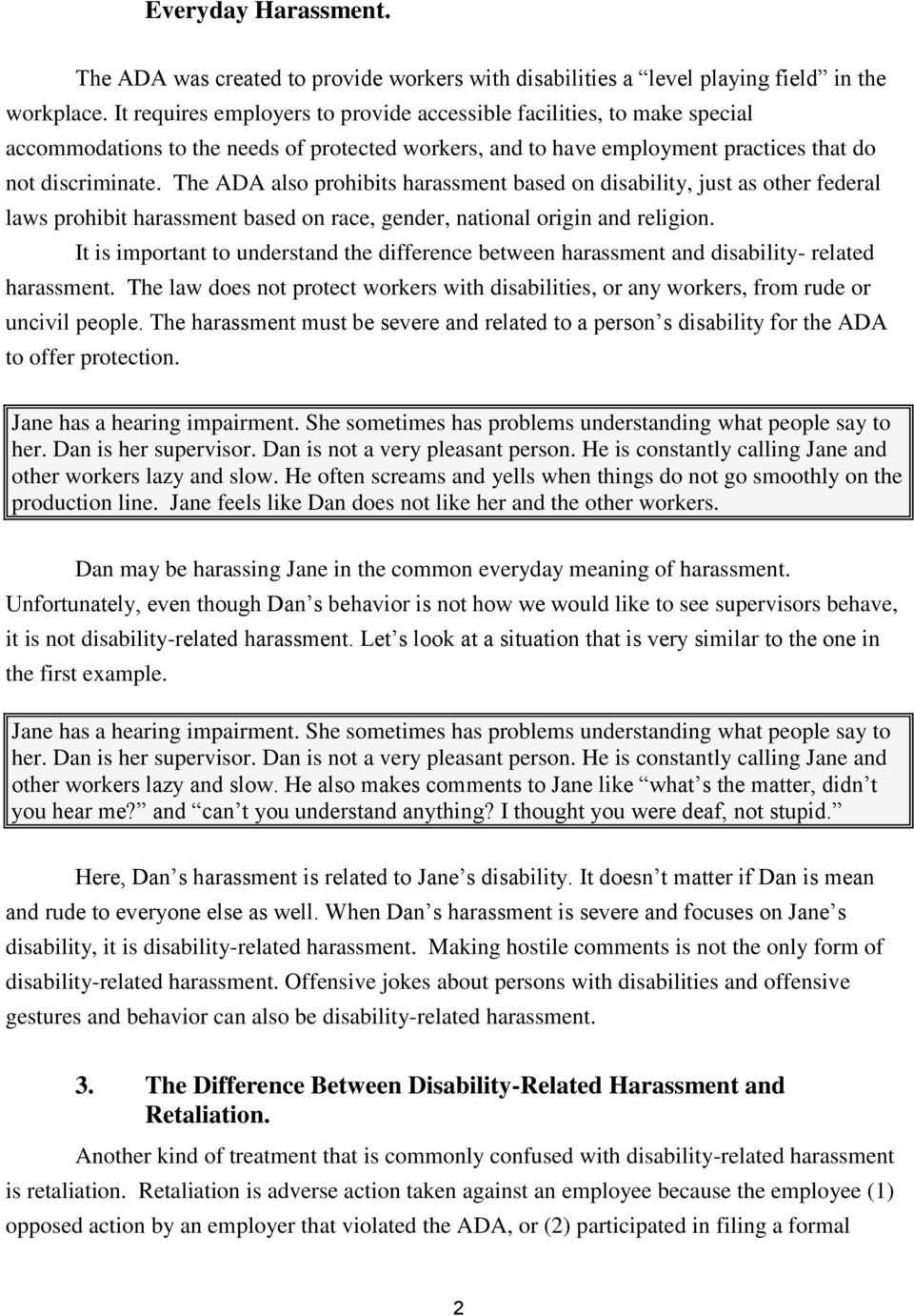 The ADA also prohibits harassment based on disability, just as other federal laws prohibit harassment based on race, gender, national origin and religion.