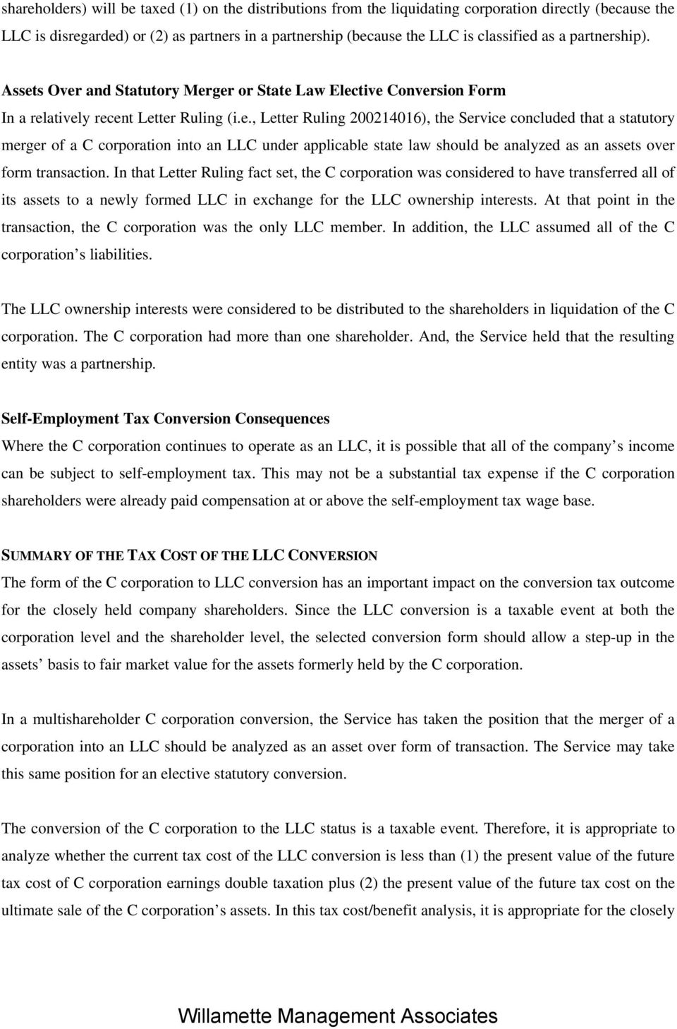 In that Letter Ruling fact set, the C corporation was considered to have transferred all of its assets to a newly formed LLC in exchange for the LLC ownership interests.