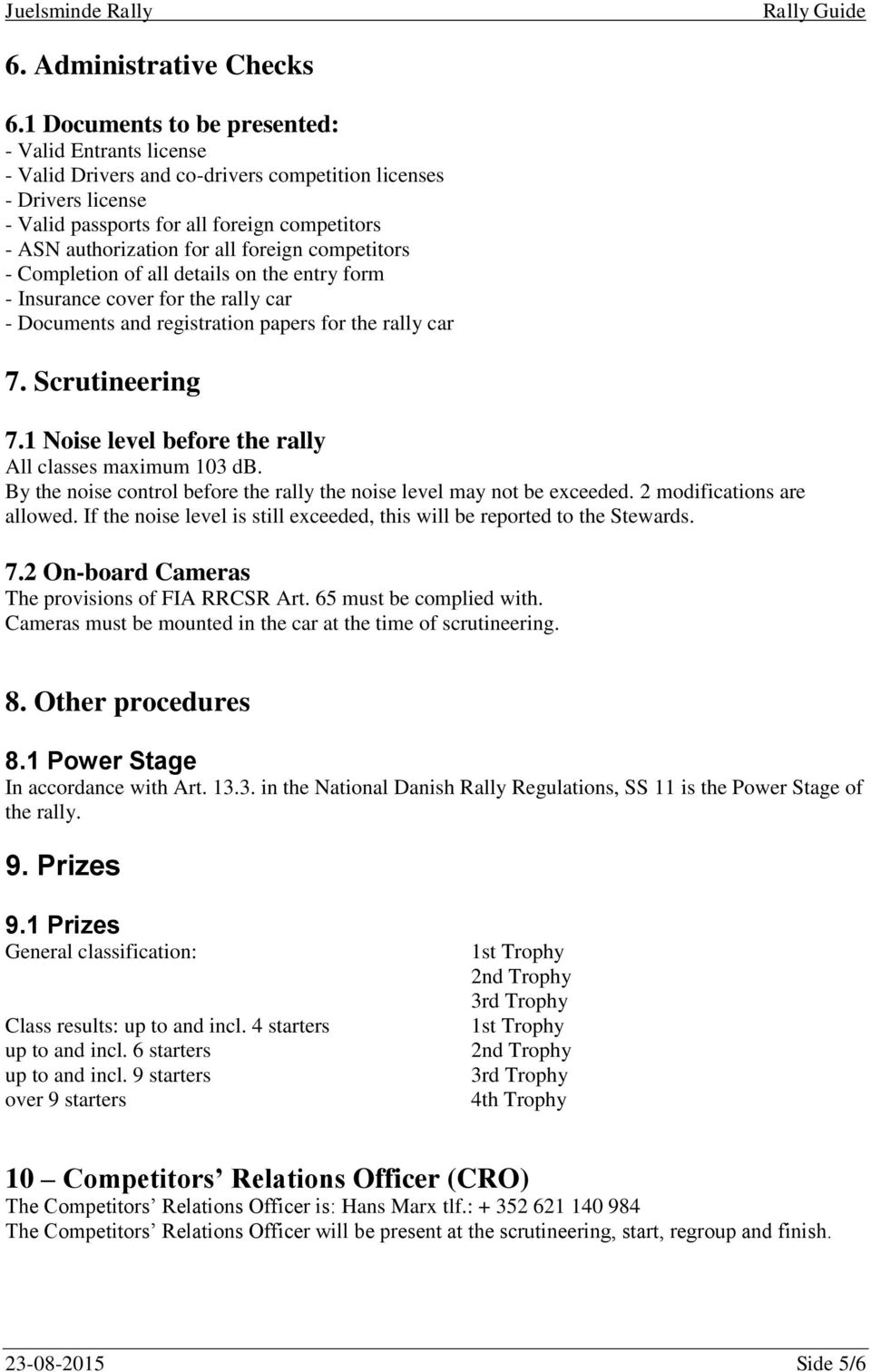foreign competitors - Completion of all details on the entry form - Insurance cover for the rally car - Documents and registration papers for the rally car 7. Scrutineering 7.