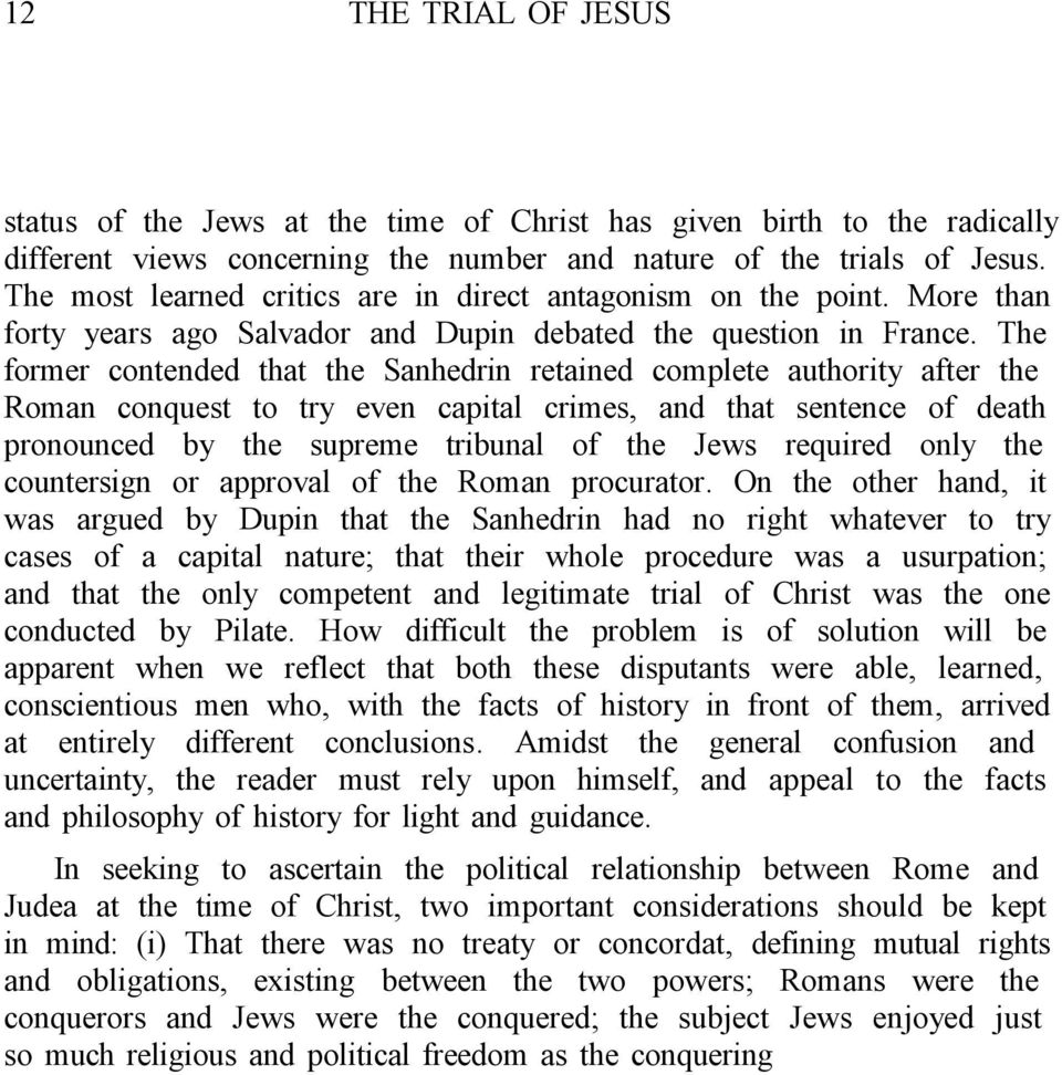 The former contended that the Sanhedrin retained complete authority after the Roman conquest to try even capital crimes, and that sentence of death pronounced by the supreme tribunal of the Jews