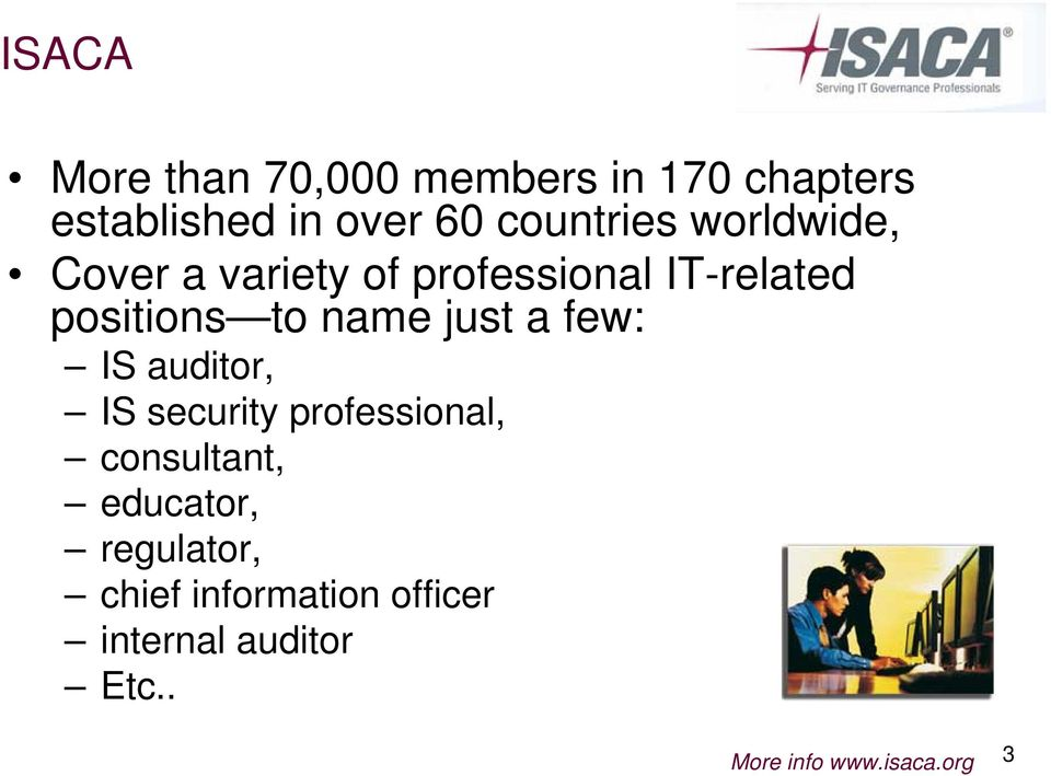 name just a few: IS auditor, IS security professional, consultant, educator,