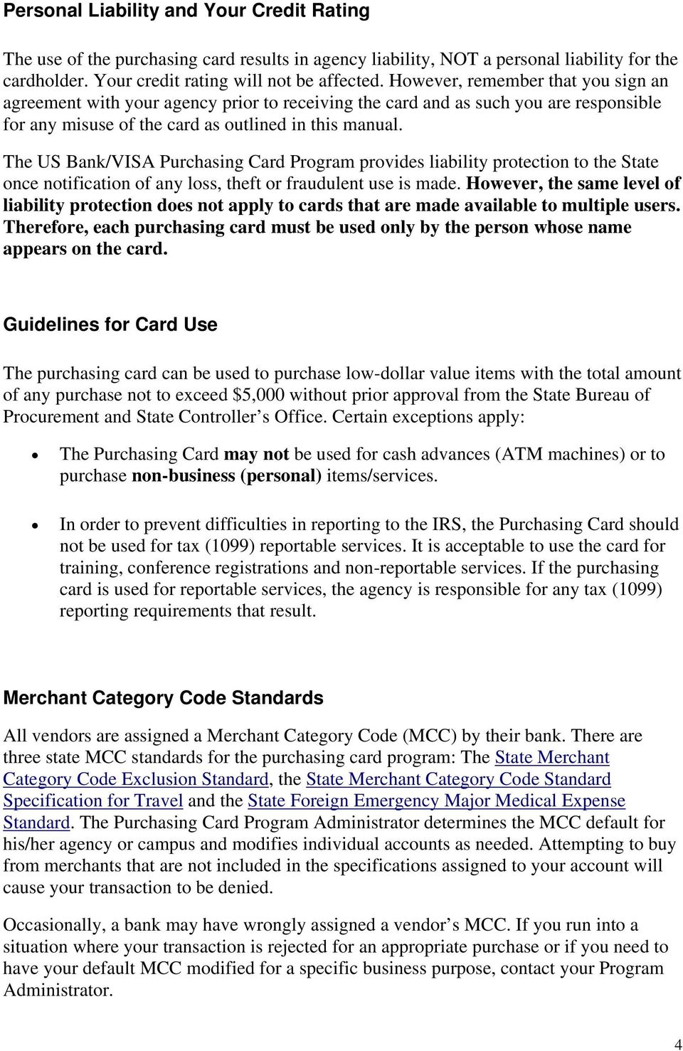 The US Bank/VISA Purchasing Card Program provides liability protection to the State once notification of any loss, theft or fraudulent use is made.