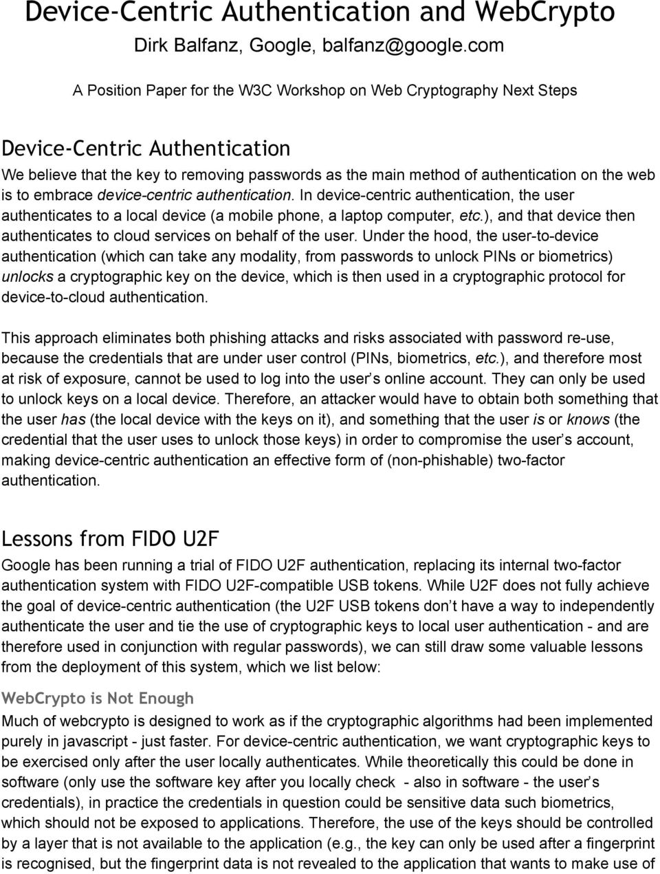 to embrace device centric authentication. In device centric authentication, the user authenticates to a local device (a mobile phone, a laptop computer, etc.