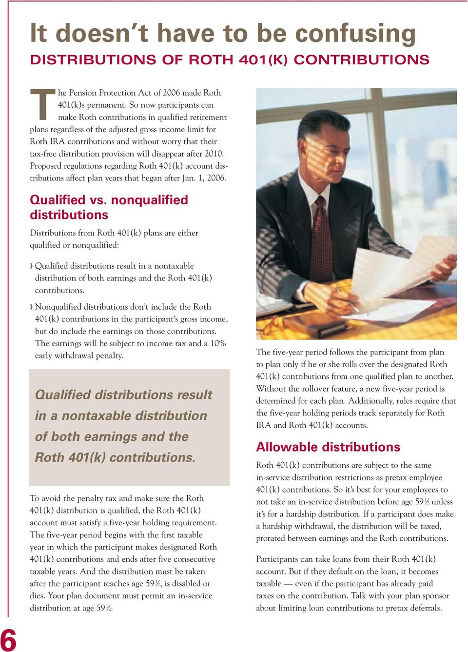 distribution provision will disappear after 2010. Proposed regulations regarding Roth 401(k) account distributions affect plan years that began after Jan. 1, 2006. Qualified vs.