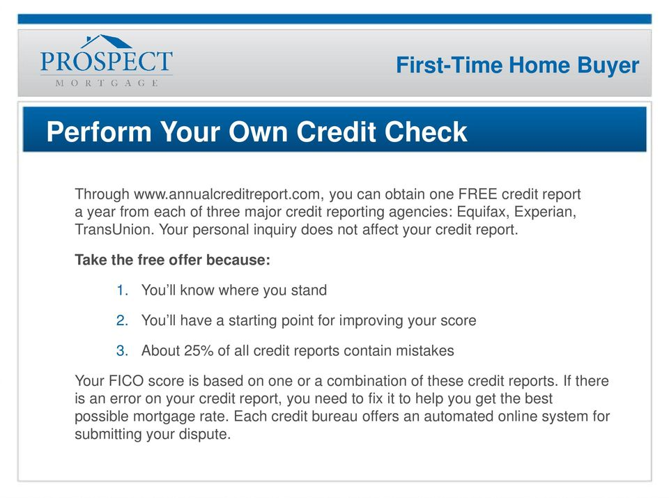 Your personal inquiry does not affect your credit report. Take the free offer because: 1. You ll know where you stand 2.
