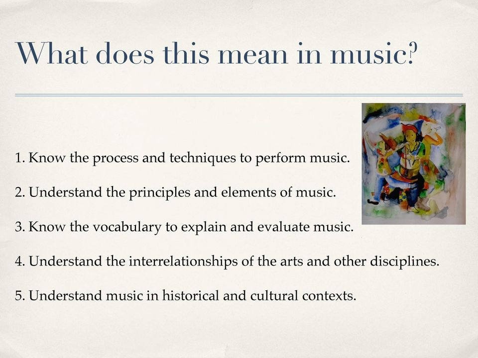 Understand the principles and elements of music. 3.