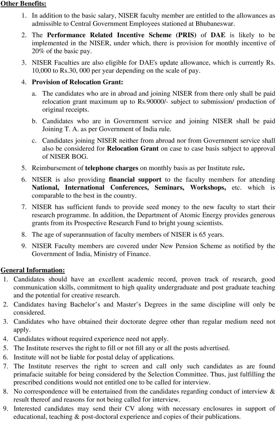 NISER Faculties are also eligible for DAE's update allowance, which is currently Rs. 10,000 to Rs.30, 000 per year depending on the scale of pay. 4. Provision of Relocation Grant: a.