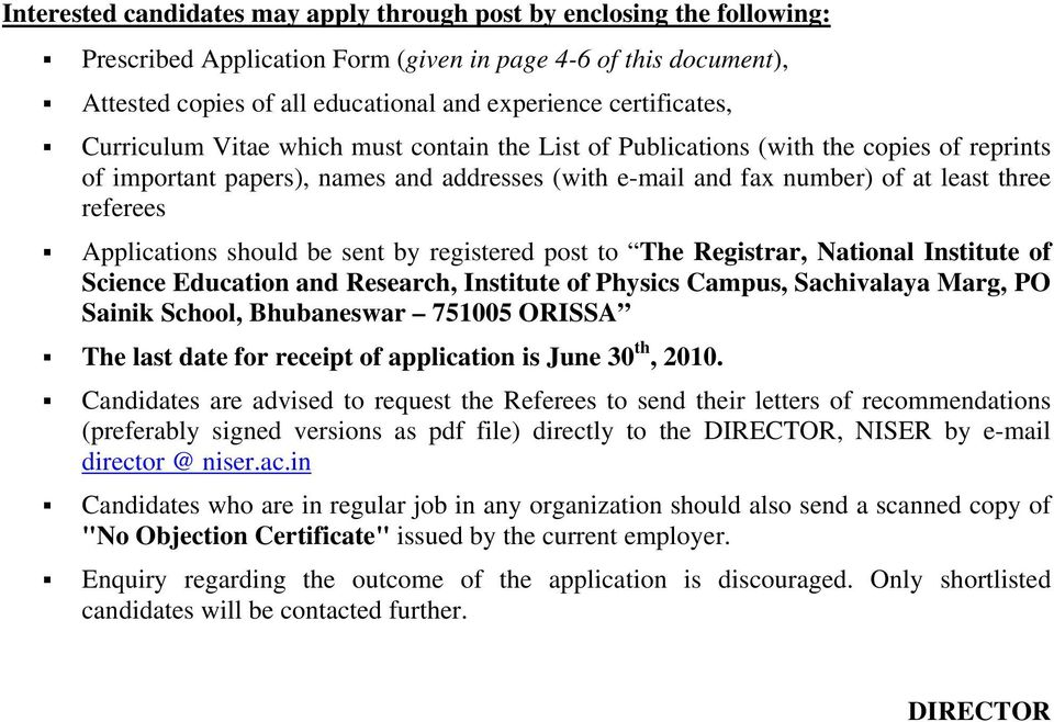 referees Applications should be sent by registered post to The Registrar, National Institute of Science Education and Research, Institute of Physics Campus, Sachivalaya Marg, PO Sainik School,