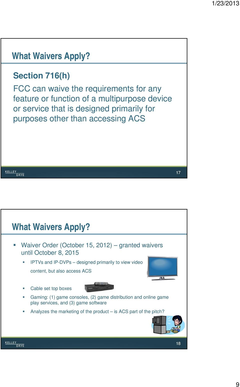 for purposes other than accessing ACS 17  Waiver Order (October 15, 2012) granted waivers until October 8, 2015 IPTVs and IP-DVPs designed
