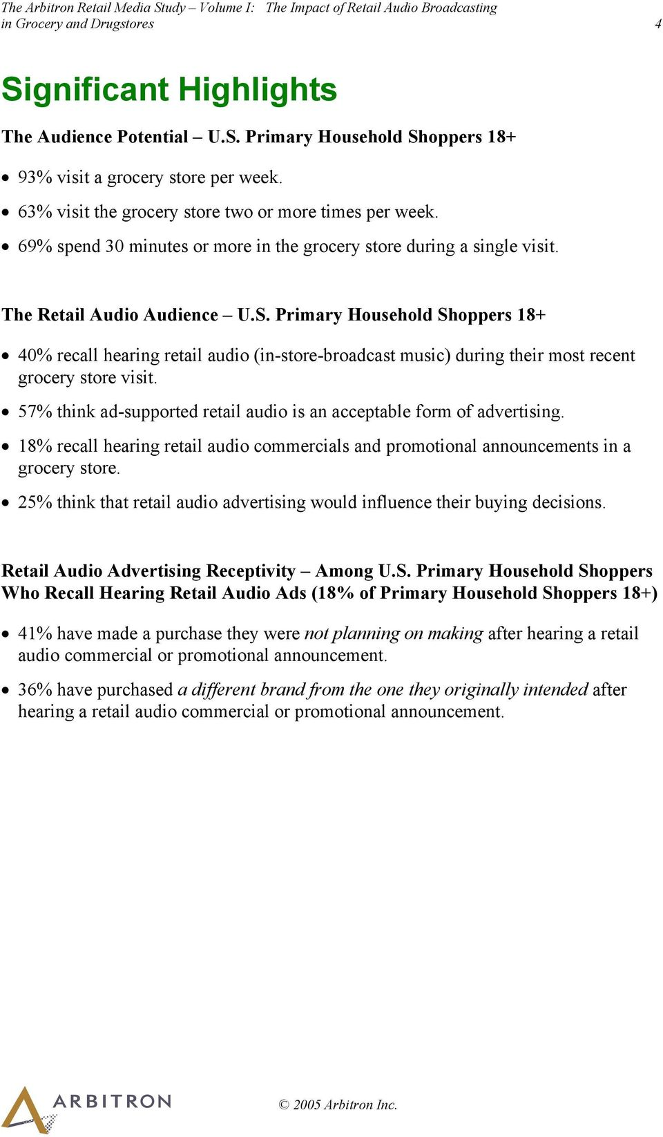 Primary Household Shoppers 18+ 40% recall hearing retail audio (in-store-broadcast music) during their most recent grocery store visit.