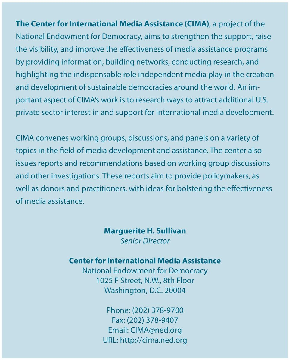 democracies around the world. An important aspect of CIMA s work is to research ways to attract additional U.S. private sector interest in and support for international media development.
