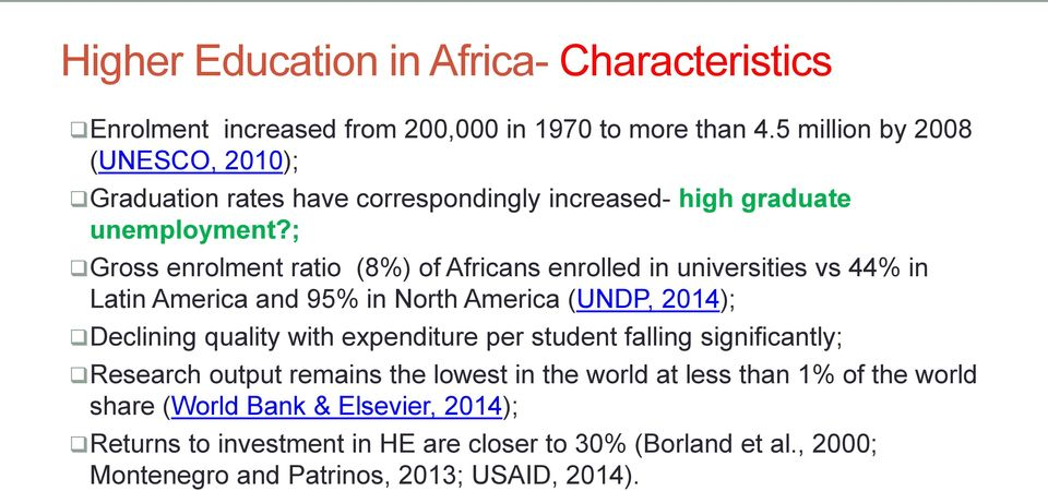 ; Gross enrolment ratio (8%) of Africans enrolled in universities vs 44% in Latin America and 95% in North America (UNDP, 2014); Declining quality with
