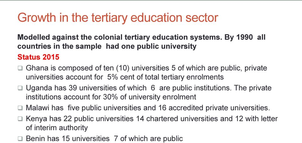 account for 5% cent of total tertiary enrolments Uganda has 39 universities of which 6 are public institutions.