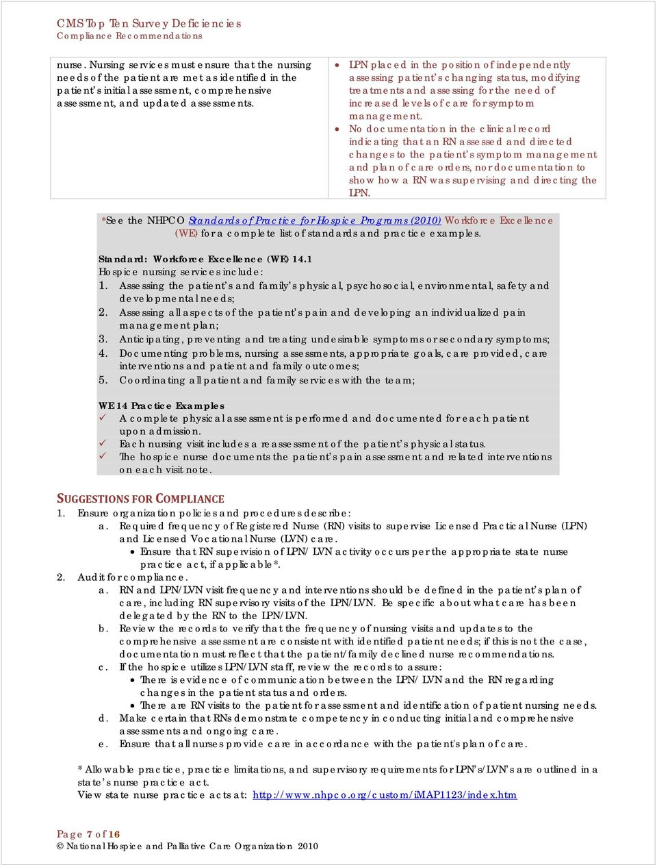 No documentation in the clinical record indicating that an RN assessed and directed changes to the patient s symptom management and plan of care orders, nor documentation to show how a RN was
