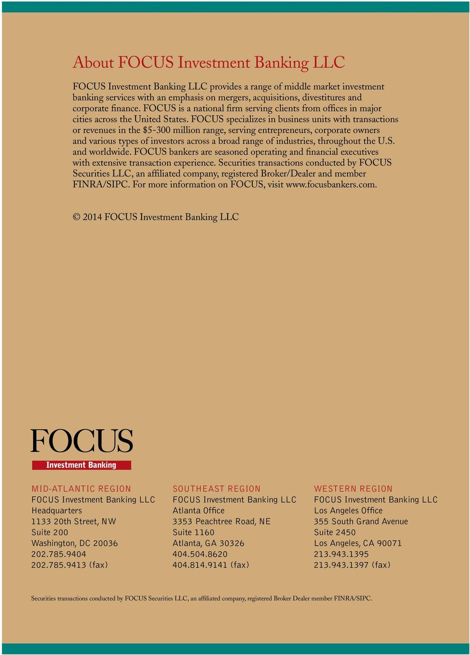FOCUS specializes in business units with transactions or revenues in the $5-300 million range, serving entrepreneurs, corporate owners and various types of investors across a broad range of