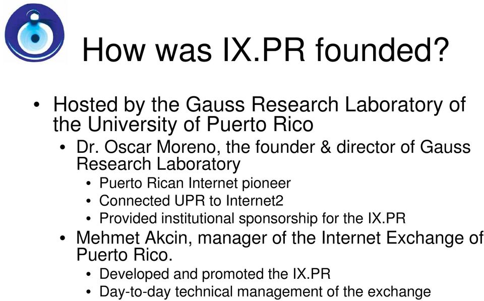 Connected UPR to Internet2 Provided institutional sponsorship for the IX.