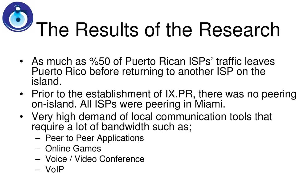 PR, there was no peering on-island. All ISPs were peering in Miami.