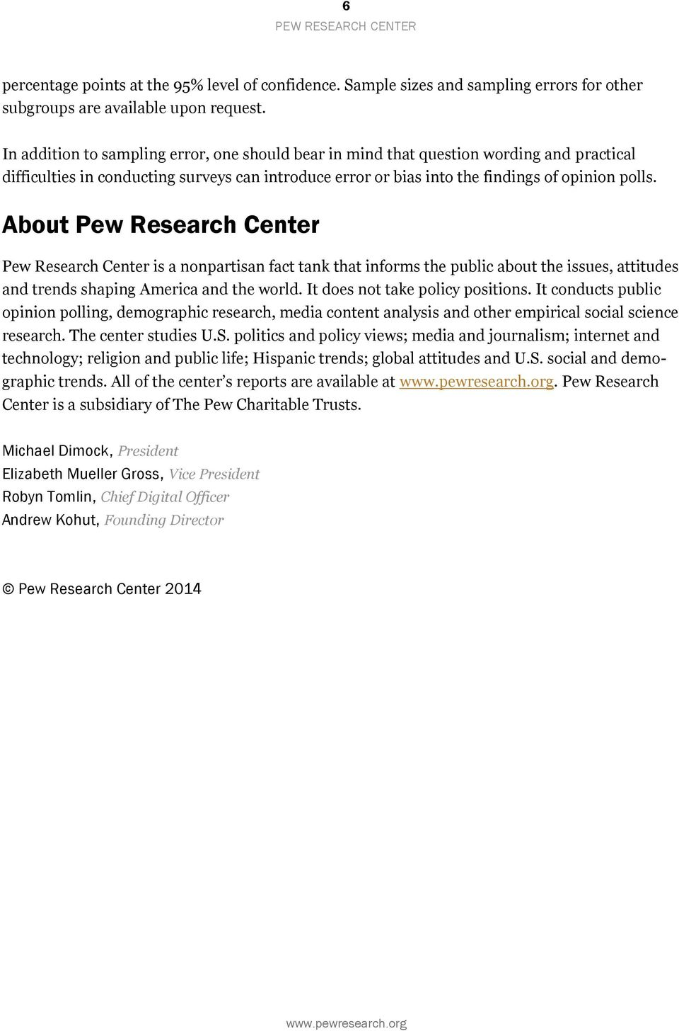 About Pew Research Center Pew Research Center is a nonpartisan fact tank that informs the public about the issues, attitudes and trends shaping America and the world.