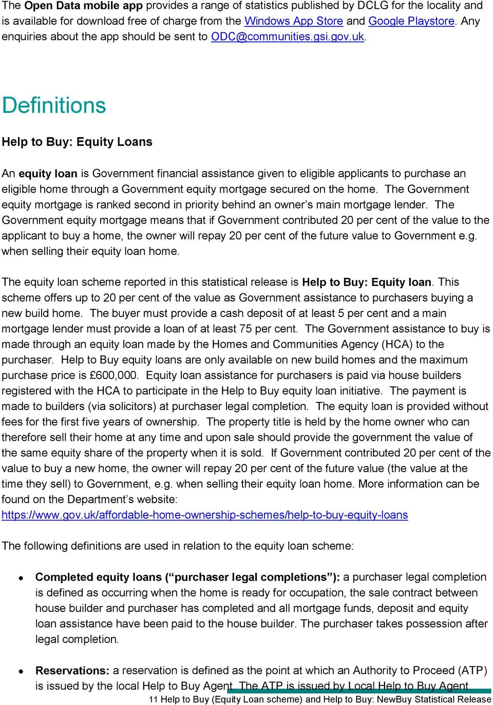 Definitions Help to Buy: Equity Loans An equity loan is Government financial assistance given to eligible applicants to purchase an eligible home through a Government equity mortgage secured on the