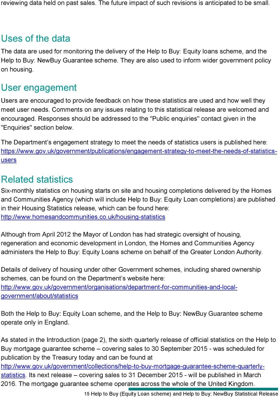 They are also used to inform wider government policy on housing. User engagement Users are encouraged to provide feedback on how these statistics are used and how well they meet user needs.