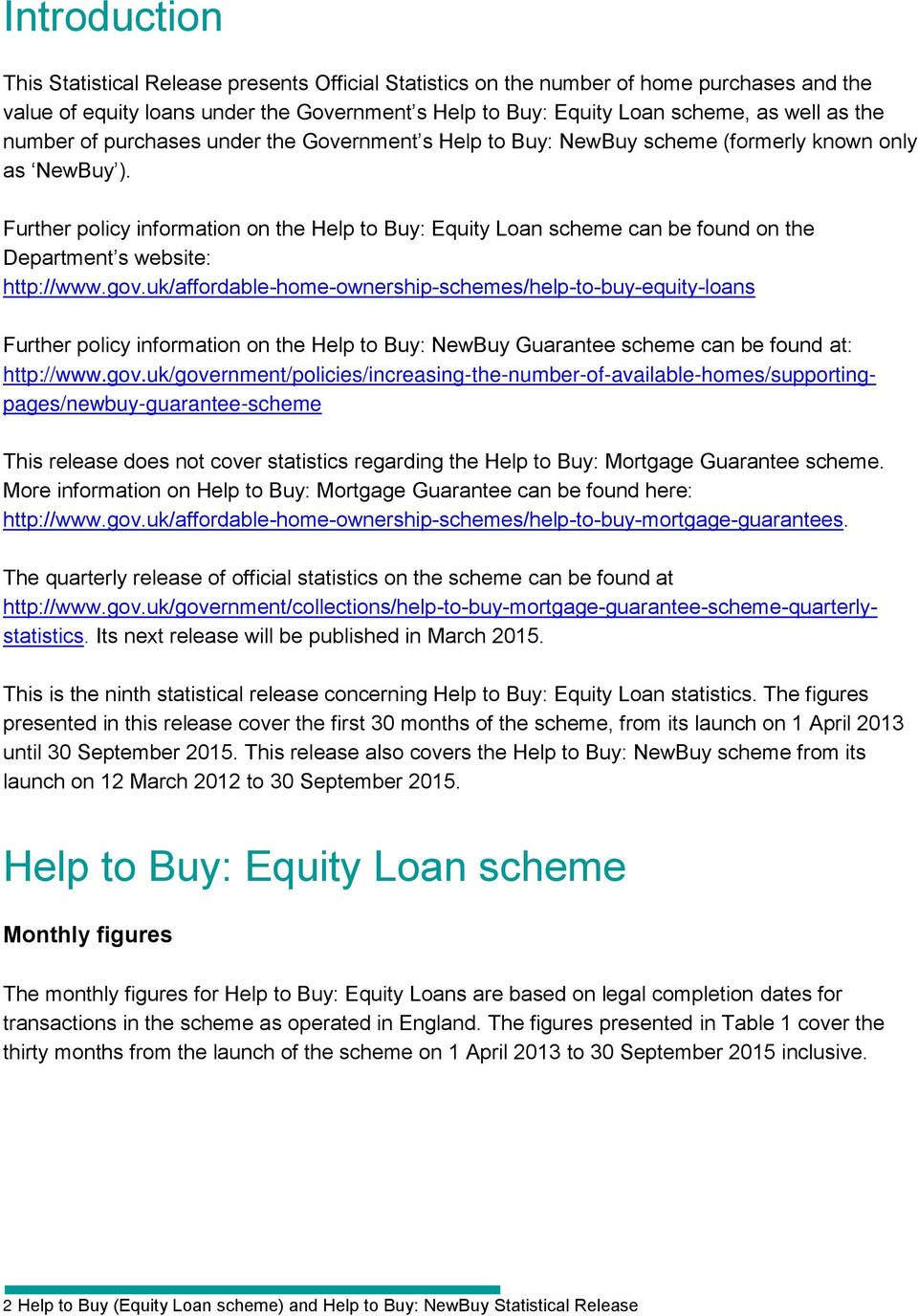 Further policy information on the Help to Buy: Equity Loan scheme can be found on the Department s website: http://www.gov.