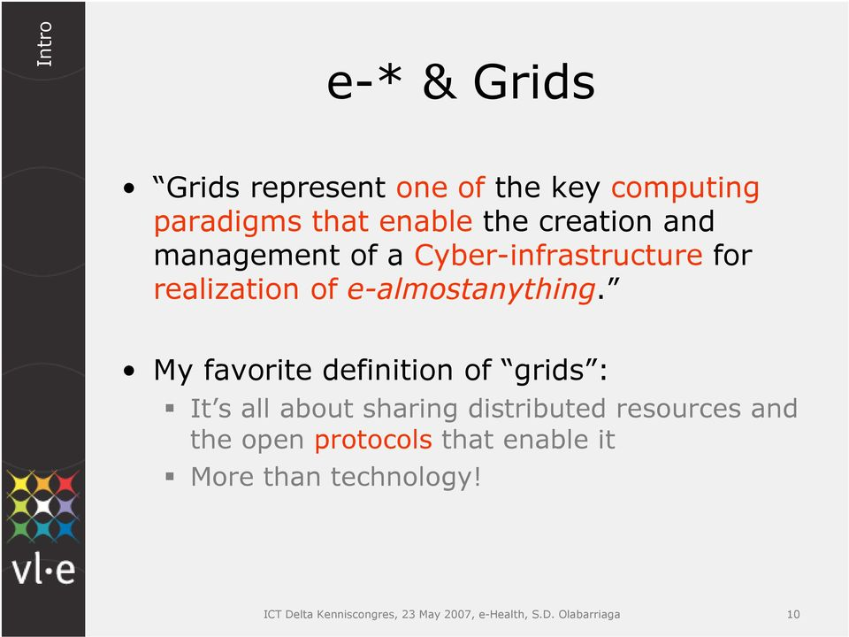 My favorite definition of grids : It s all about sharing distributed resources and the open