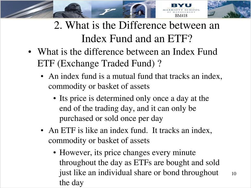 trading day, and it can only be purchased or sold once per day An ETF is like an index fund.