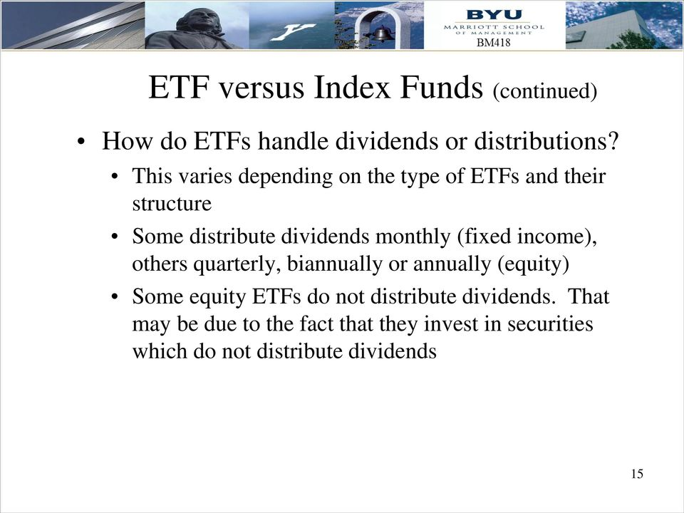 (fixed income), others quarterly, biannually or annually (equity) Some equity ETFs do not