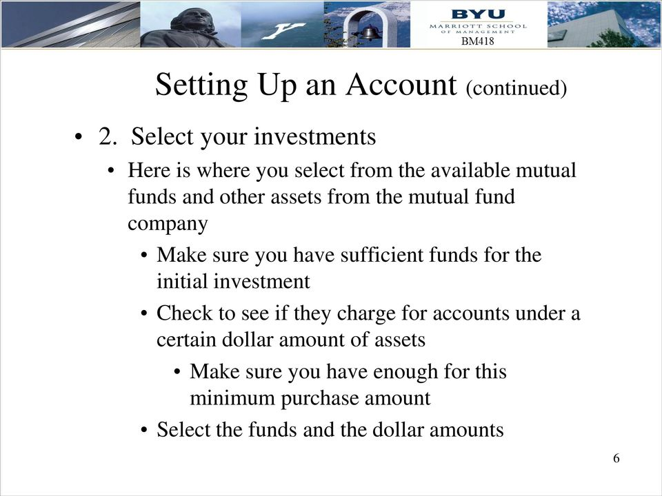 the mutual fund company Make sure you have sufficient funds for the initial investment Check to see if