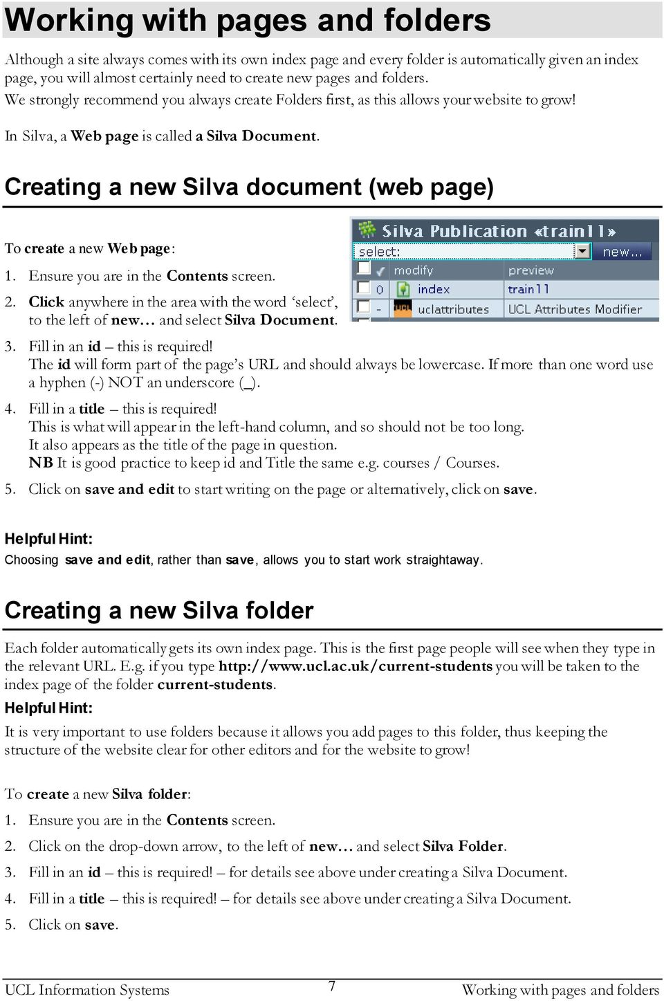 Creating a new Silva document (web page) To create a new Web page: 2. Click anywhere in the area with the word select, to the left of new and select Silva Document. 3. Fill in an id this is required!