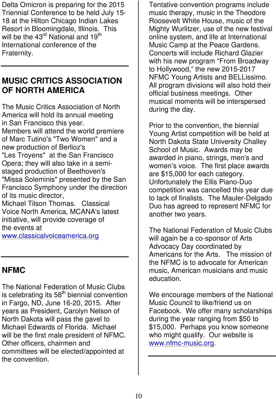 MUSIC CRITICS ASSOCIATION OF NORTH AMERICA The Music Critics Association of North America will hold its annual meeting in San Francisco this year.