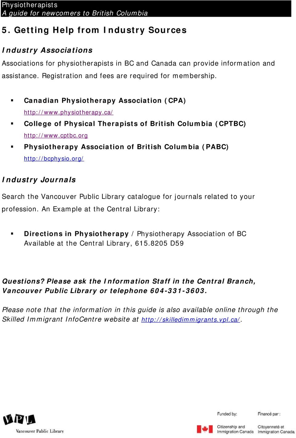 org Physiotherapy Association of British Columbia (PABC) http://bcphysio.org/ Industry Journals Search the Vancouver Public Library catalogue for journals related to your profession.