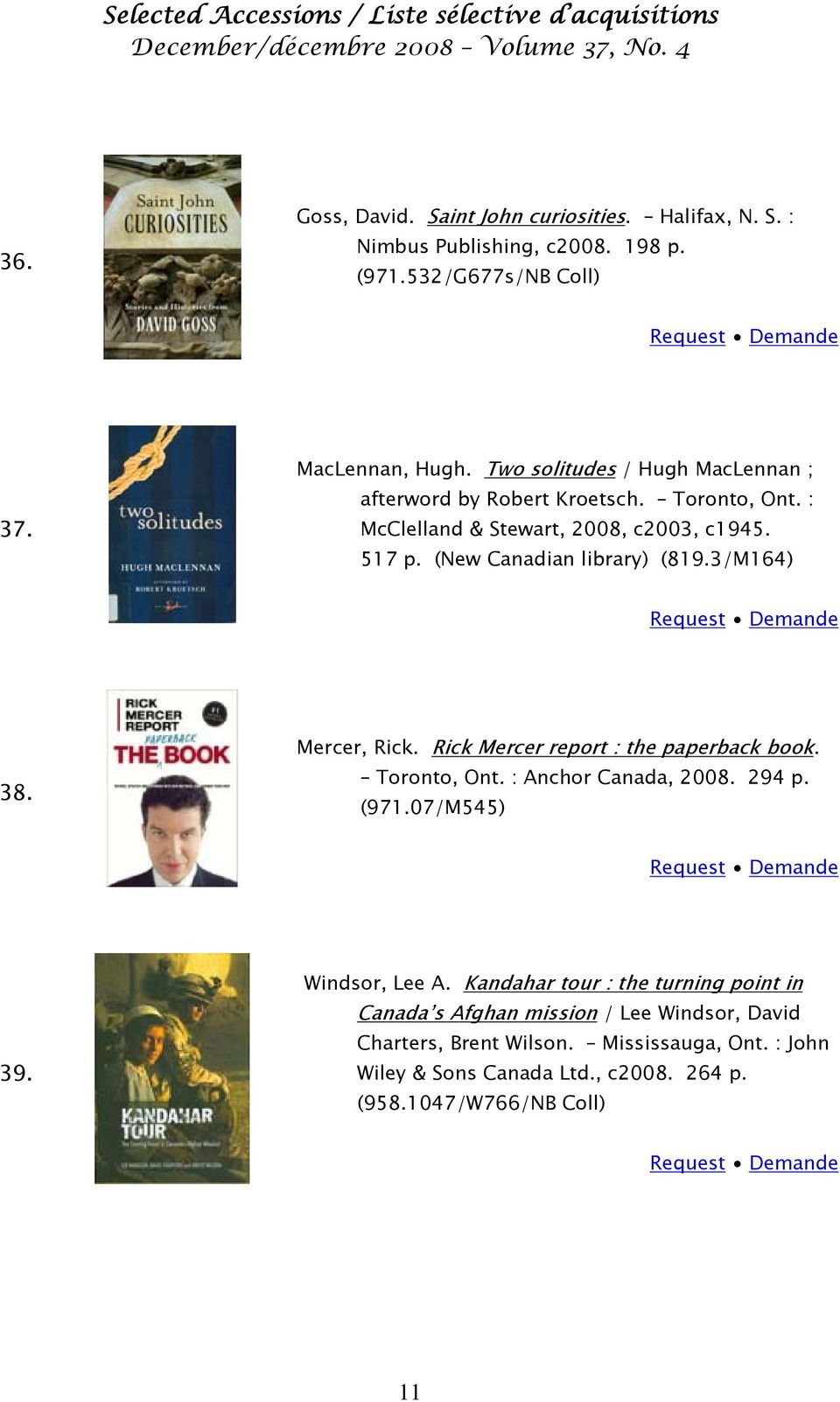 3/M164) 38. Mercer, Rick. Rick Mercer report : the paperback book. Toronto, Ont. : Anchor Canada, 2008. 294 p. (971.07/M545) 39. Windsor, Lee A.