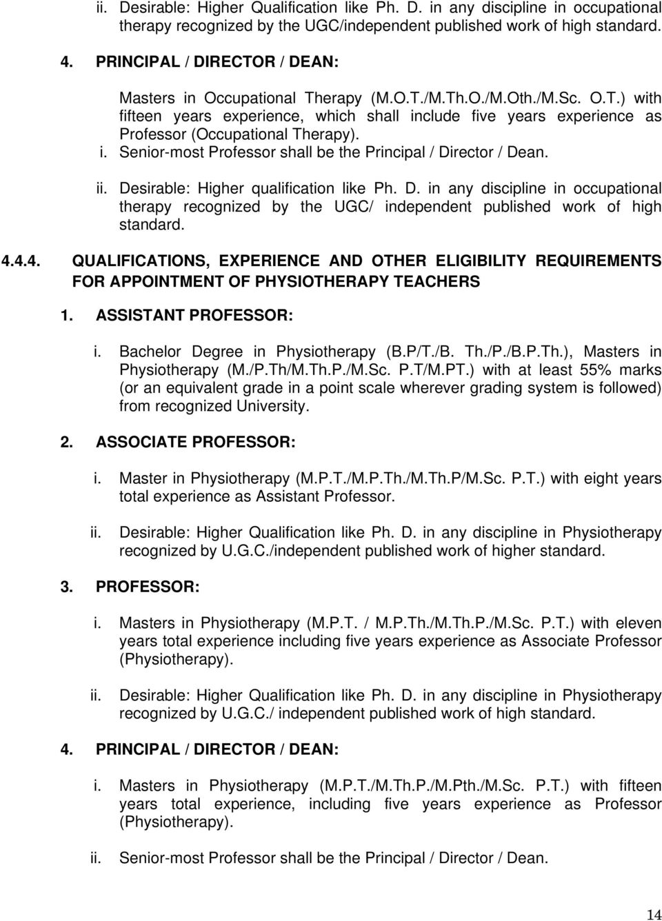 i. Senior-most Professor shall be the Principal / Director / Dean. ii. Desirable: Higher qualification like Ph. D. in any discipline in occupational therapy recognized by the UGC/ independent published work of high standard.