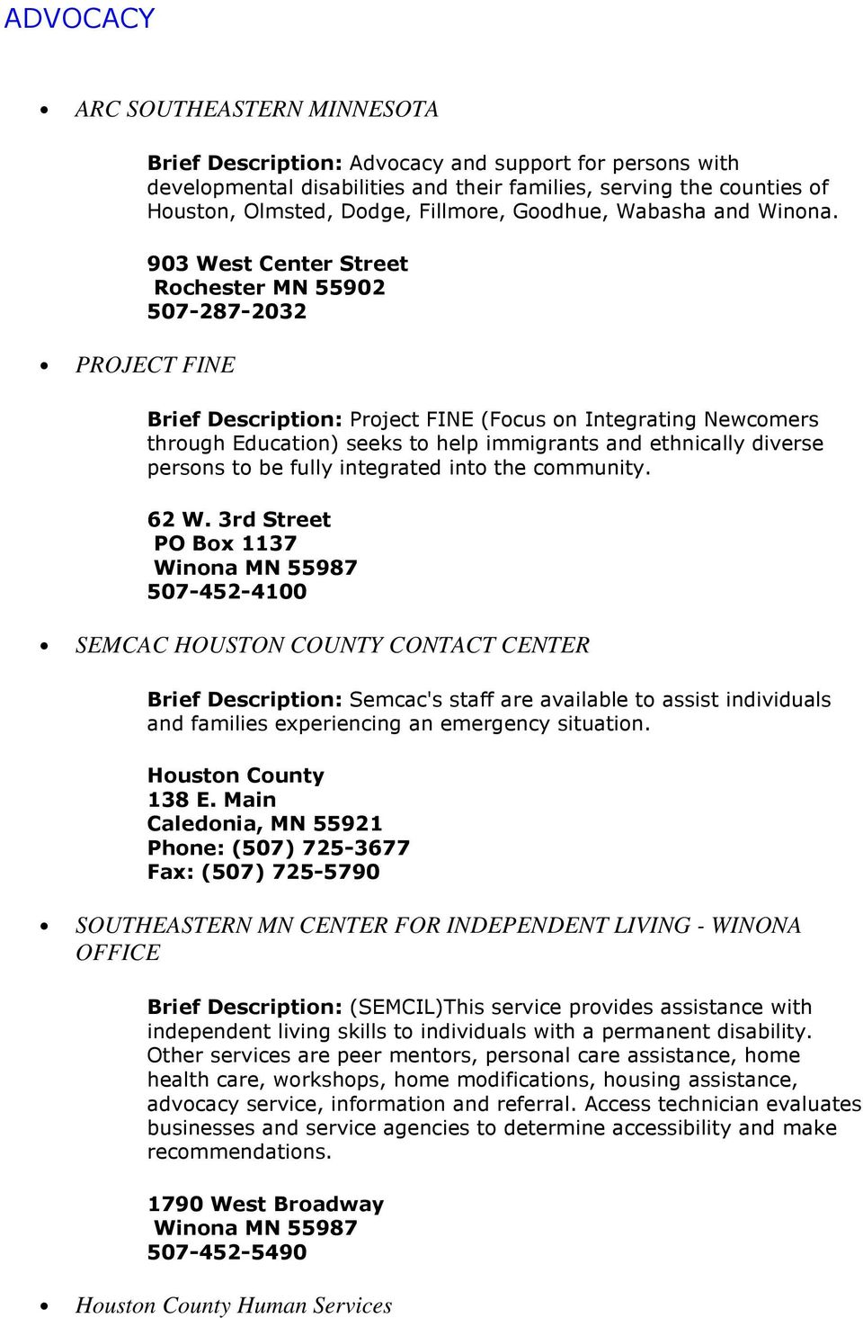 903 West Center Street Rochester MN 55902 507-287-2032 Brief Description: Project FINE (Focus on Integrating Newcomers through Education) seeks to help immigrants and ethnically diverse persons to be