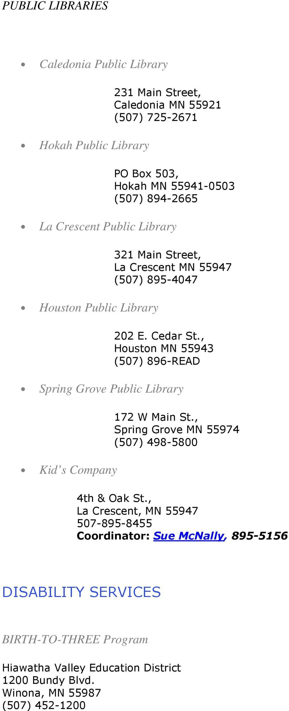 , Houston MN 55943 (507) 896-READ Spring Grove Public Library Kid s Company 172 W Main St., Spring Grove MN 55974 (507) 498-5800 4th & Oak St.