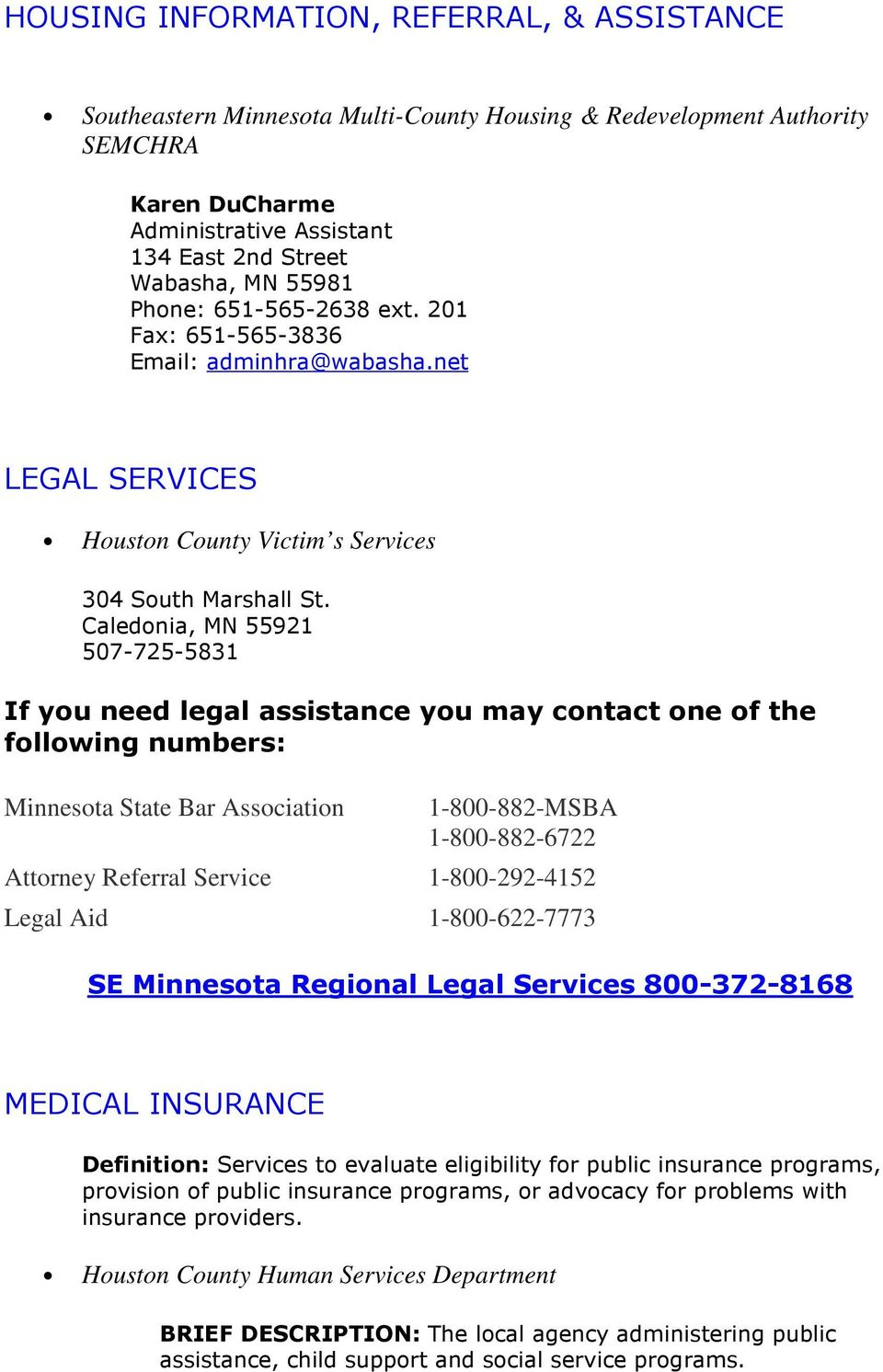 net LEGAL SERVICES Houston County Victim s Services 507-725-5831 If you need legal assistance you may contact one of the following numbers: Minnesota State Bar Association 1-800-882-MSBA