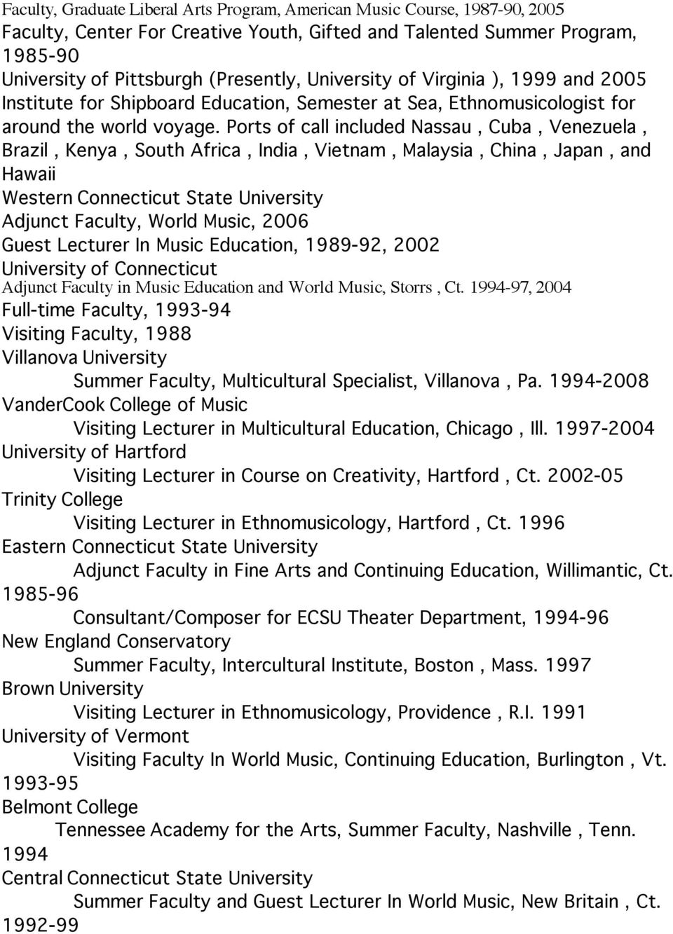 Ports of call included Nassau, Cuba, Venezuela, Brazil, Kenya, South Africa, India, Vietnam, Malaysia, China, Japan, and Hawaii Western Connecticut State University Adjunct Faculty, World Music, 2006