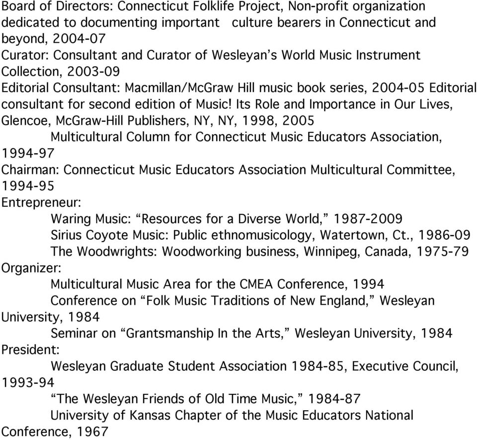 Its Role and Importance in Our Lives, Glencoe, McGraw-Hill Publishers, NY, NY, 1998, 2005 Multicultural Column for Connecticut Music Educators Association, 1994-97 Chairman: Connecticut Music