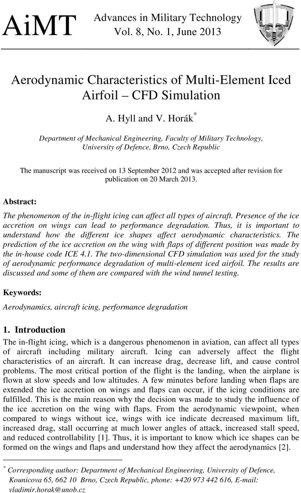 revision for publication on 20 March 2013. Abstract: The phenomenon of the in-flight icing can affect all types of aircraft. Presence of the ice accretion on wings can lead to performance degradation.